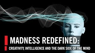 Madness Redefined: Creativity, Intelligence and the Dark Side of the Mind