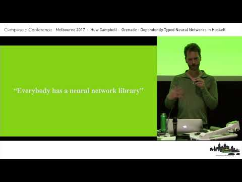 Compose :: Melbourne 2017 - Huw Campbell - Grenade - Dependently Typed Neural Networks in Haskell