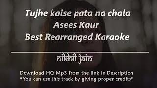 Tujhe Kaise, Pata Na Chala | Asees Kaur | Best rearranged karaoke | Karaoke with lyrics
