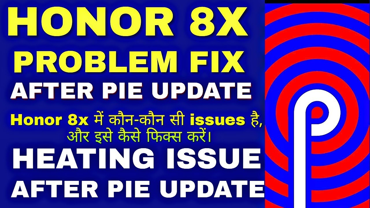 Honor 8X bugs after Android Pie update How to fix these issues  Heating  issue solved?