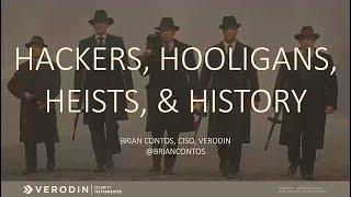 HACKERS, HOOLIGANS, HEISTS, & HISTORY - Brian Contos