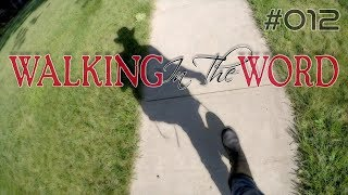 Walking In The Word #012 | August 4, 2017