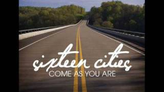 Watch Sixteen Cities Come As You Are video