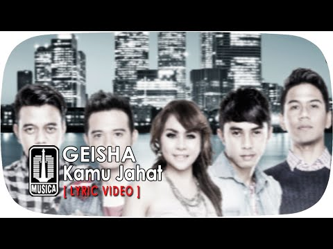 GEISHA - Kamu Jahat [Lyric Video]