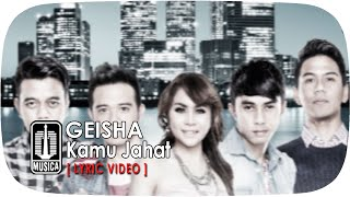 GEISHA - Kamu Jahat (Video Lyric)