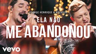 George Henrique & Rodrigo - Ela Não Me Abandonou