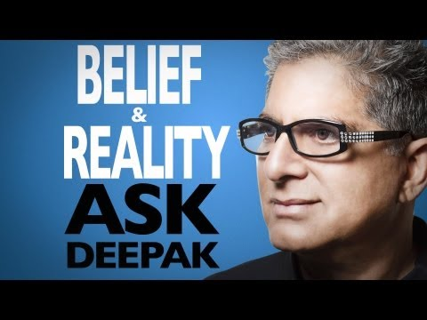 What Is Belief And How Does It Shape Reality? Ask Deepak Chopra!