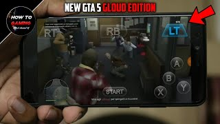 ||NEW GTA 5 GLOUD GAME EDITON||REAL||APK+DATA||HIGHLY COMPRESSED||WITHOUT SKIP AGE VERIFICATION||