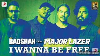 I Wanna Be Free| Full Official Video   | Ft Badshah | Major Lazer
