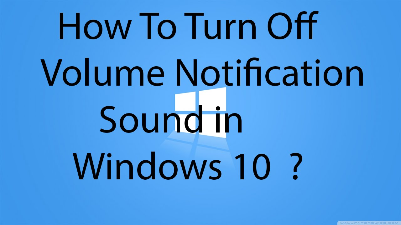 How To Turn Off Volume Notification Sound In Windows 10 Youtube