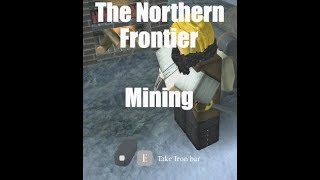 [MINING] Roblox - The Northern Frontier - Best way to make money! [TNF]