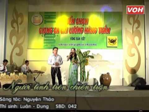 VOH Media   Thí sinh  Luân   Dung SBD  042 Nam ai 8 câu   Người tình trên chiến trận câu 5, 6 Sáng tác  Nguyên Thảo   04 08 2012
