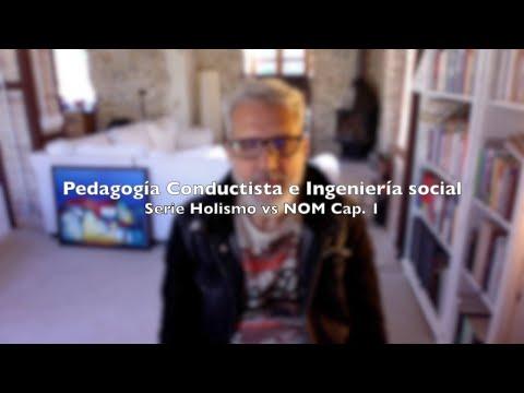 Pedagogía conductista e ingeniería social  (Serie Holismo vs NOM Cap.1)