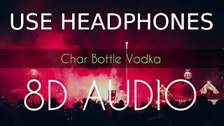 Char Bottle Vodka | 8D AUDIO | Yo Yo Honey Singh | Bass Boosted | 8d Punjabi Songs