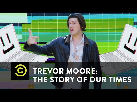 "Trevor Moore: The Story of Our Times - ""My Computer Just Became Self Aware"" - Uncensored"