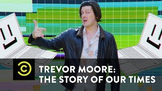 Скачать Trevor Moore The Story Of Our Times My Computer Just Became Self Aware Uncensored