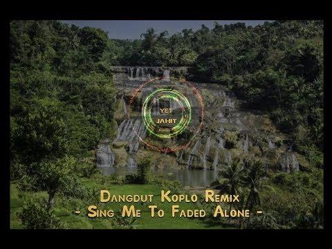 Dangdut Koplo Remix  - Sing Me To Faded Alone -