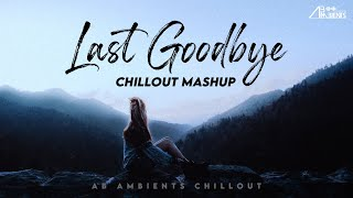 Last Goodbye - Maine Royaan Mashup | AB Ambients Chillout | Heartbreak Mashup