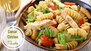 Caesar Chicken Salad with Pasta - Simple and Delicious