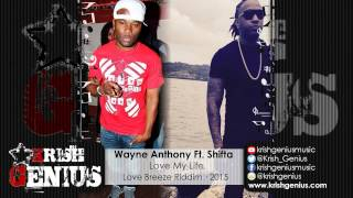 Wayne Anthony Ft. Shifta - Love My Life [Love Breeze Riddim] March 2015