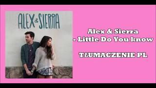 Alex & Sierra  - Little Do You know  | TŁUMACZENIE PL