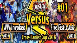 WW Invoked (2017) vs. Fire Fist 3-Axis (2013) - Cross-Banlist Cup 2018 - Match #01