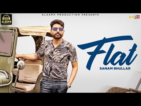 Flat (Full Song) | Sanam Bhullar | Latest  Song 2019 | Alaaph production
