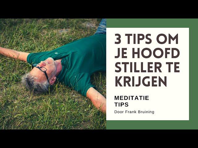 Drie tips om je hoofd stiller te krijgen