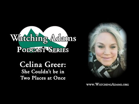 Watching Adams Podcast - Celina Greer: She Couldn't Be in Two Places at Once