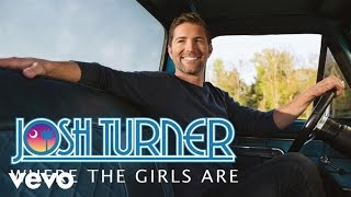 Josh Turner - Where The Girls Are (Official Audio) YouTube Videos