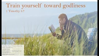 Train yourself towards Godliness - 1 Timothy 4:7