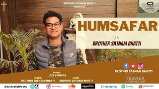 HUMSAFAR | Brother Satnam Bhatti | New Masih Song 2021 | Yeshua Production