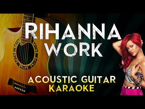 Rihanna - Work (feat. Drake)   Acoustic Guitar Karaoke Instrumental Lyrics Cover Sing Along