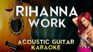Rihanna - Work (feat. Drake) | Acoustic Guitar Karaoke Instrumental Lyrics Cover Sing Along
