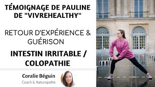 TÉMOIGNAGE DE PAULINE VIVREHEALTHY - SA GUÉRISON COLOPATHIE /INTESTIN IRRITABLE