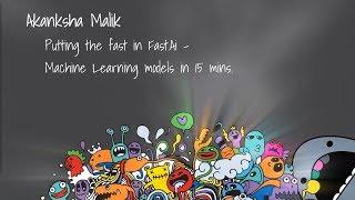 DDDPerth 2019 - Akanksha Malik - Inbetriebnahme die schnell Schnell.Ai - Machine-Learning-Modelle in 15 Minuten