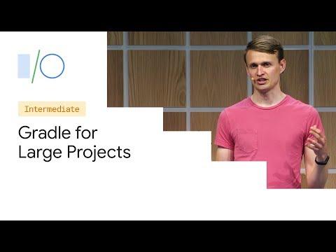Build Bigger, Better: Gradle for Large Projects (Google I/O'19)
