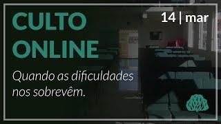 Quando as dificuldades nos sobrevêm. - Pr. Lucas Parreira - 14/03/2021