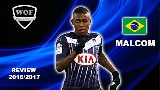 MALCOM | Bordeaux | Goals, Skills, Assists | 2016/2017 (HD)