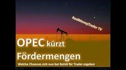 TRADING -  OPEC kürzt Fördermengen - Welche Tradingchancen sich nun ergeben