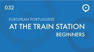 Learn European Portuguese (Portugal) - lesson 032 - vocabulary - at the train station