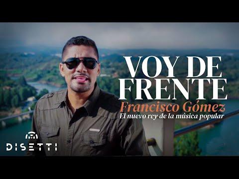 """Voy de Frente - Francisco Gómez """"El Nuevo Rey de la Música Popular""""(Video Oficial)"""
