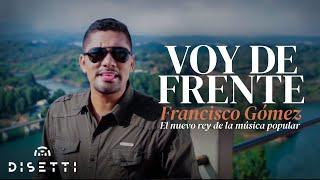 """Video Voy de Frente - Francisco Gómez """"El Nuevo Rey de la Música Popular""""(Video Oficial) download MP3, 3GP, MP4, WEBM, AVI, FLV Agustus 2018"""