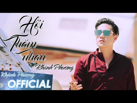 Hỏi Thăm Nhau - Khánh Phương (MV 4K OFFICIAL)