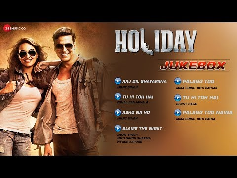 Holiday  Jukebox  Full    Akshay Kumar & Sonakshi Sinha