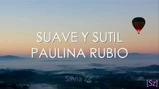 Paulina Rubio - Suave y Sutil (Letra)