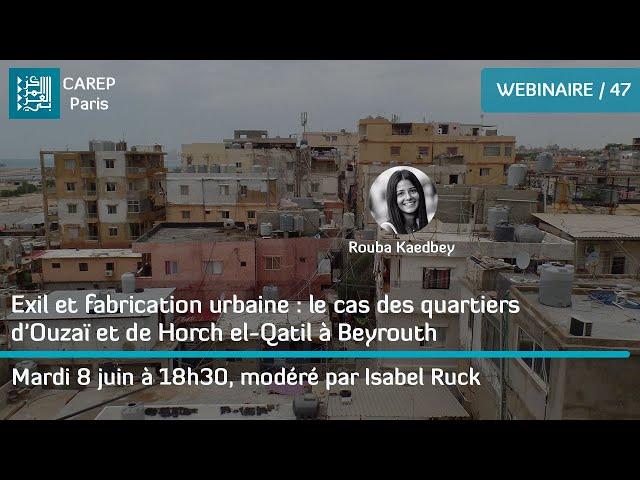 Webinaire 47 / Exil et fabrication urbaine : les quartiers d'Ouzaï et de Horch el-Qatil à Beyrouth