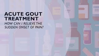 Acute Gout Treatment  How You Can Relieve the Sudden Onset of Pain (5 of 6)