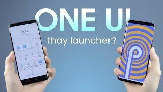Giao diện One UI mới chỉ là thay launcher???