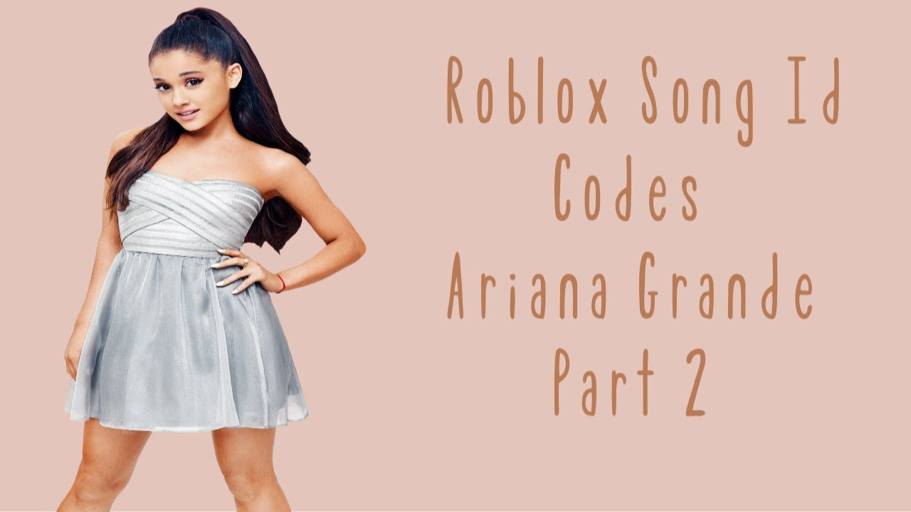 Ariana Grande Songs Id Roblox Part 2 Youtube
